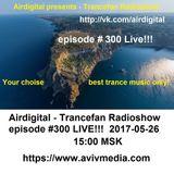 Airdigital - Trancefan Radioshow #300 Live!!! 2017-05-26
