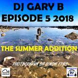 DJ GARY B EPISODE 5 2018 - THE SUMMER ADDITION