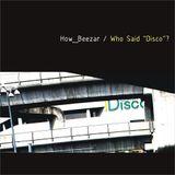 How_Beezar: Who Said Disco? /2012