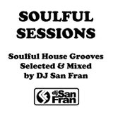 SOULFUL SESSIONS - Soulful House Selected & Mixed by DJ SAN FRAN