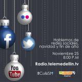 Programa 037 - Navidad en las Redes Sociales en #CaféSM Radio por Telemedellín Radio - Nov 25.