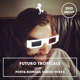 Ptwschool #Heritage 14.03.2013 ☀︎ Futuro Tropicale → PORTA ROMANA SUNSET MIX (Uncut Version)