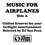 Music For Airplanes Side A - Chilled Grooves Selected by DJ San Fran