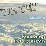 """JUST CHILL"" Mar. 2016 Mixed by DJ TOSHIYA"