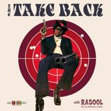 THE TAKE BACK w/Rasool Fri. 10th July