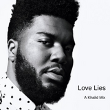 Love Lies - A Khalid Mix