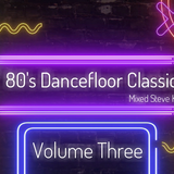 80's Dance-floor Classics Volume Three - Mixed by Steve King
