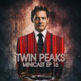 Minicast Twin Peaks E16