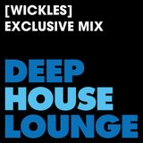 [Wickles] - www.deephouselounge.com exclusive