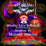 melody master mushie session 45