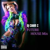 DJ CHAM Z - FUTURE HOUSE MIX