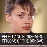 Profits and Punishment: Ukrainian Prisoner 'Slave Labor' in Occupied Donbas