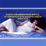 Call it CROSSOVER SOUL or whatever you want to call it! Part III