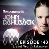 Mutants Radio With John Dahlback - Show 140 - David Vrong Takeover