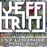 157 Lounge Podcast August 2017 Resident Dj Jeff Tritt.