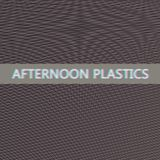 Afternoon Plastics 150116