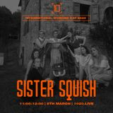 International Womxns Day | Sister Squish w/ Flora - 8th March 2020