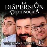 La Dispersión Desconocida programa 40