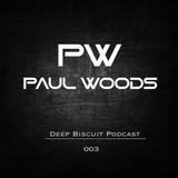 Paul Woods - Deep Biscuit Podcast 003