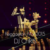 Reggaeton Mix 2015 @DJ Chris