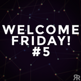 Welcome Friday #5
