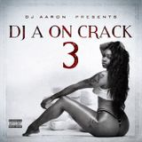 DJ A ON CRACK 3 (MAY 2019)