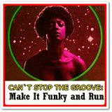 CAN`T STOP THE GROOVE: MAKE IT FUNKY AND RUN!