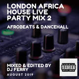 LONDON AFRICA HOUSE LIVE PARTY MIX 2 - DJ FERRY NIHAL
