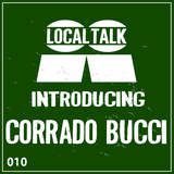 Introducing 010 - Corrado Bucci [Local Talk Records]