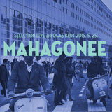 Selection Live – MAHAGONEE – Fogas Kert – 2015.5.25