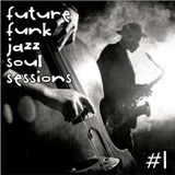 Future Funk Jazz Soul Sessions #1