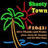 Shanty Town #1641: Give Thanks and Praise (feat. Carla St. Romain and DJ Miss Hap)