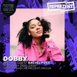 Reprezent Live @ PlatformLDN #SohoMusicMonth | Dobby w/ Rachel Foxx  | 19th June 2018