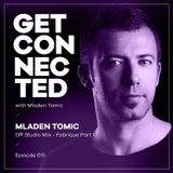 Get Connected with Mladen Tomic - 015 - Off Studio Mix - Fabrique Part 1