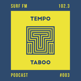 Tempo Taboo - Surf FM - Podcast #003