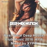 DeepMixNation #116★Best Vocal Deep House Club Music 2016★Mixed by XYPO