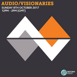 Audio/Visionaries 8th October 2017