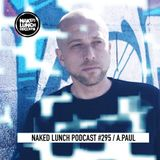 Naked Lunch PODCAST #295 - A.PAUL