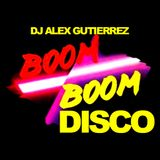 BOOM BOOM DISCO by DJ Alex Gutierrez