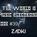 DJ ZADKI Present.-The World Is Music Electronic (Episode #39)