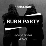 Burn Party (RÉSISTANCE 06) LOCKI VS Skybot