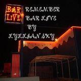 REMEMBER BAR LIVE by LYLLIAN SKY