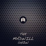 Madwill Show Episode 11