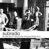 Subradio 03 Jan 2013 // Selected tracks from 2012
