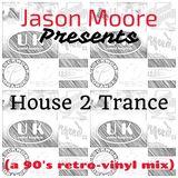 Jason Moore Presents: House 2 Trance (a 90's retro-vinyl mix)