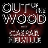 Caspar Melville - Out of the Wood, Show 161