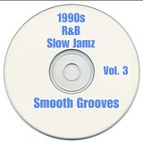 1990s R&B /  SLOW JAMZ VOL 3 ( SMOOTH GROOVES) THE FINAL CHAPTER