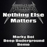 Metallica - Nothing Else Matters (Marky Boi Deep Underground Demo)