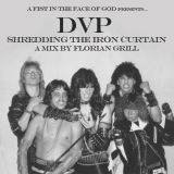 A Fist in the Face of God Presents... DVP: Shredding the Iron Curtain