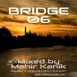 Mahir Kanik - Bridge 06 - Cosmos Radio Exclusive Mix ( 04.03.2016 )